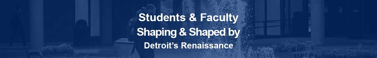 We are shaping and are shaped by Detroit's renaissance.