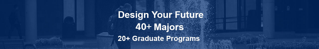 Build Your Boundless Future with Our Many Undergraduate and Graduate Programs.